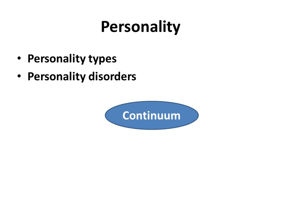 Personality types Personality: a combination of characteristics that predisposes them to think, feel and behave Inborn: temperament Environmentally influenced: character