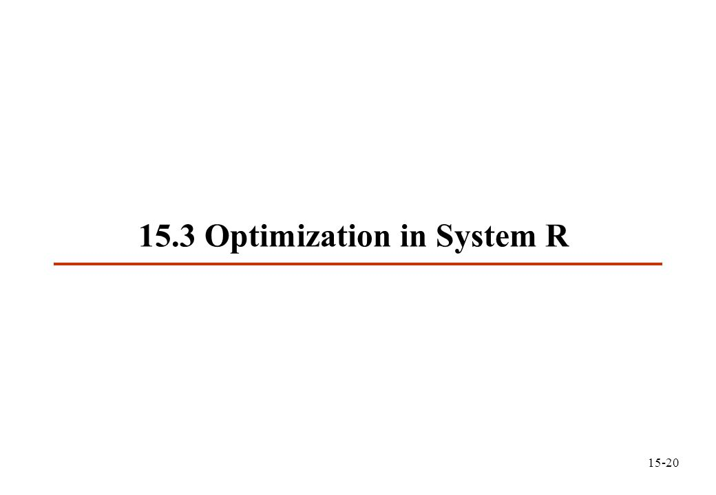 15.3 Optimization in System R 15-20