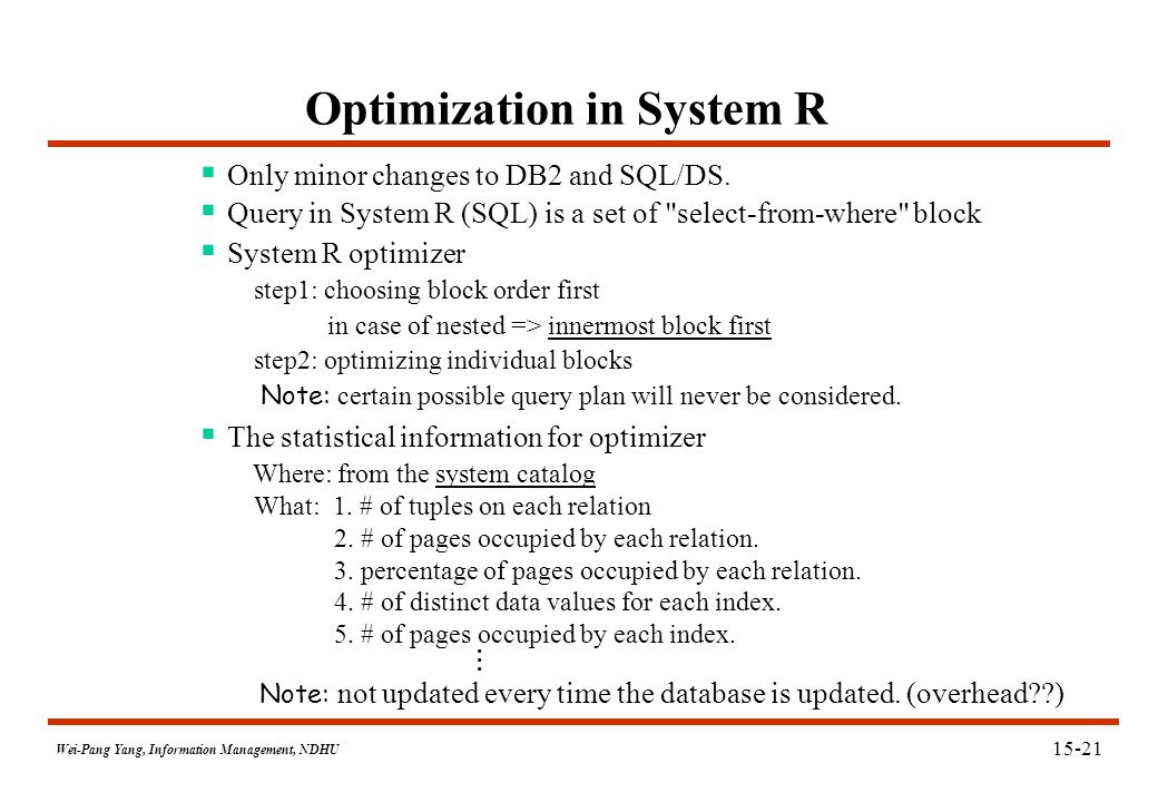 Wei-Pang Yang, Information Management, NDHU Optimization in System R  Only minor changes to DB2 and SQL/DS.