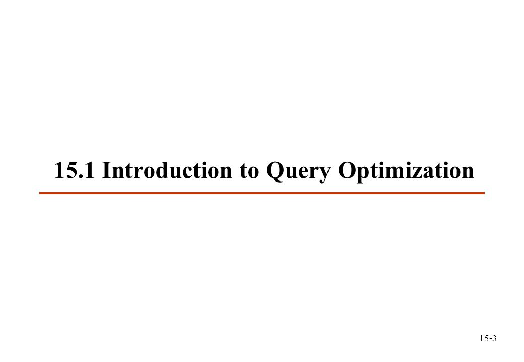 15.1 Introduction to Query Optimization 15-3