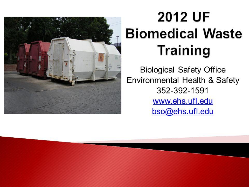 Biological Safety Office Environmental Health & Safety 352-392-1591 www.ehs.ufl.edu bso@ehs.ufl.edu