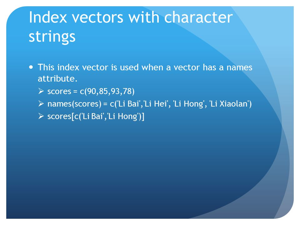 Index vectors with character strings This index vector is used when a vector has a names attribute.