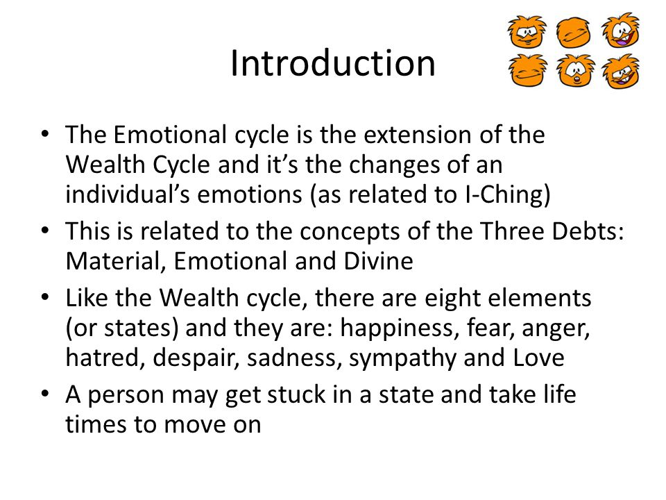 Conclusion Emotional cycle (just like Wealth Cycle) is a miniature version of I-Ching (I-Ching has 64 states and the Emotional Cycle has 8 states) The insights of the Emotional Cycle can further help us understand where we are in our cultivations Confucius taught us to practice Center and Harmony as we practice the Tao