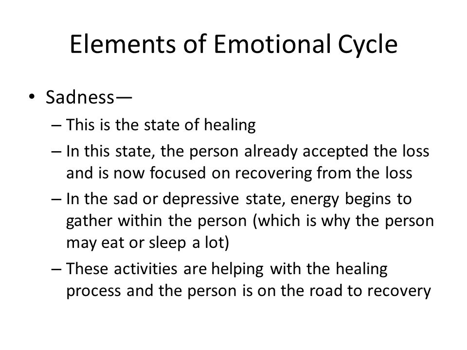 Elements of Emotional Cycle Sympathy— – This is the state of compassion – The person is still recovering from the emotional wound but the recovery process makes the person sympathetic to other people's suffering – The energy of the person is expanding to other people and the helping others became the focus of the person – The person's energy expands beyond the self