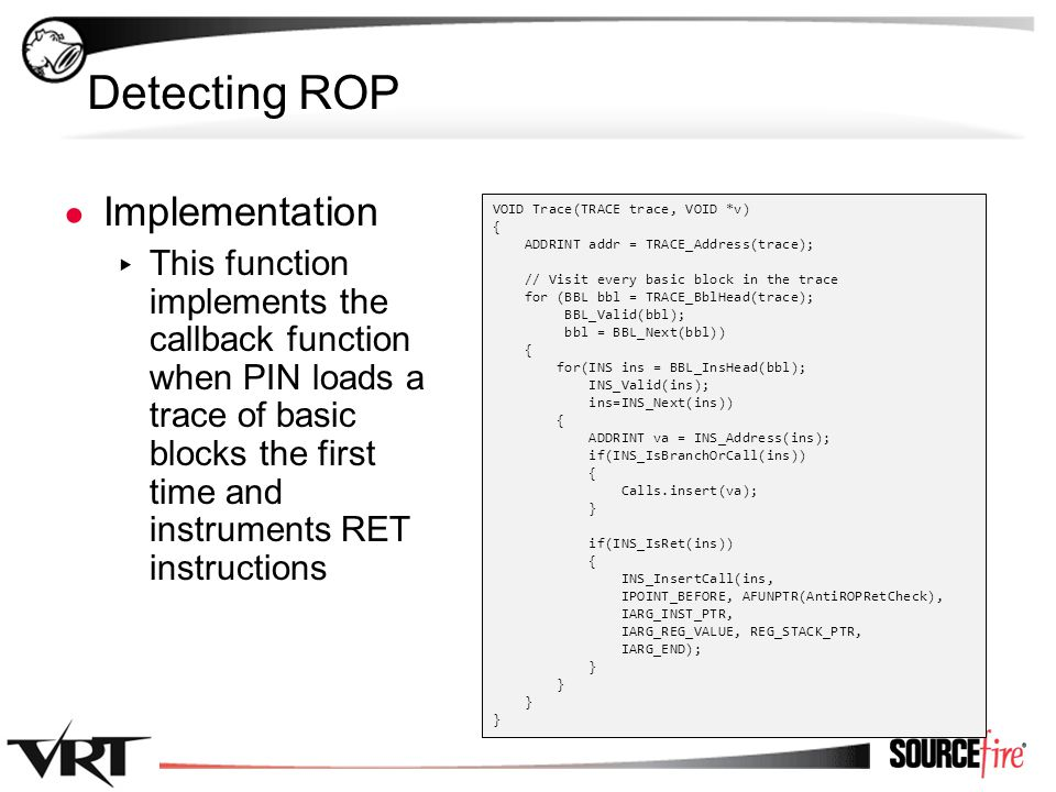 31 Detecting ROP ● Implementation ▸ This function implements the callback function when PIN loads a trace of basic blocks the first time and instrumen