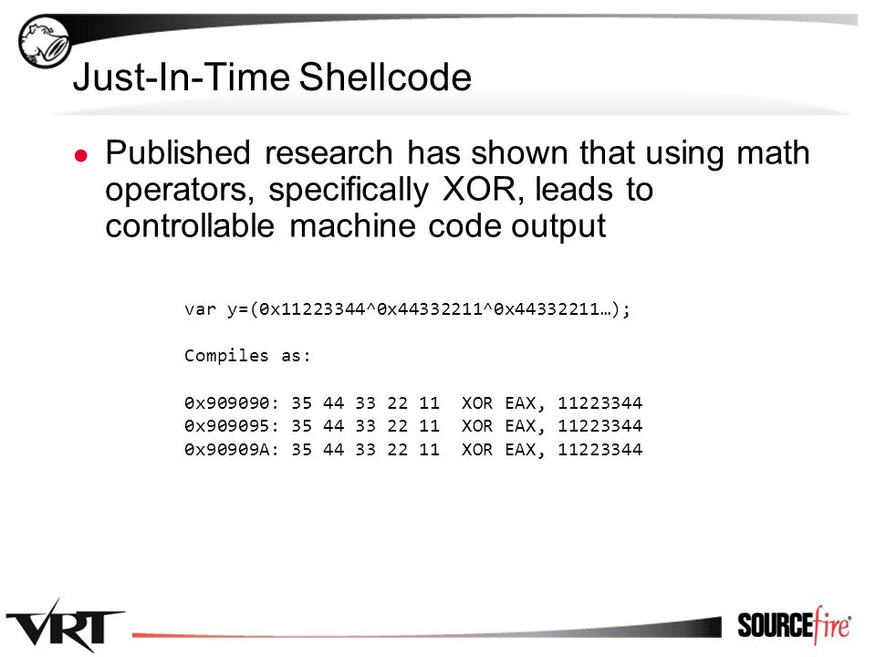 39 Just-In-Time Shellcode ● Published research has shown that using math operators, specifically XOR, leads to controllable machine code output var y=