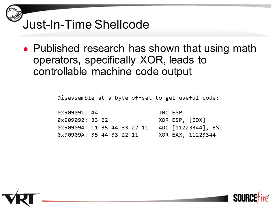 40 Just-In-Time Shellcode ● Published research has shown that using math operators, specifically XOR, leads to controllable machine code output Disass