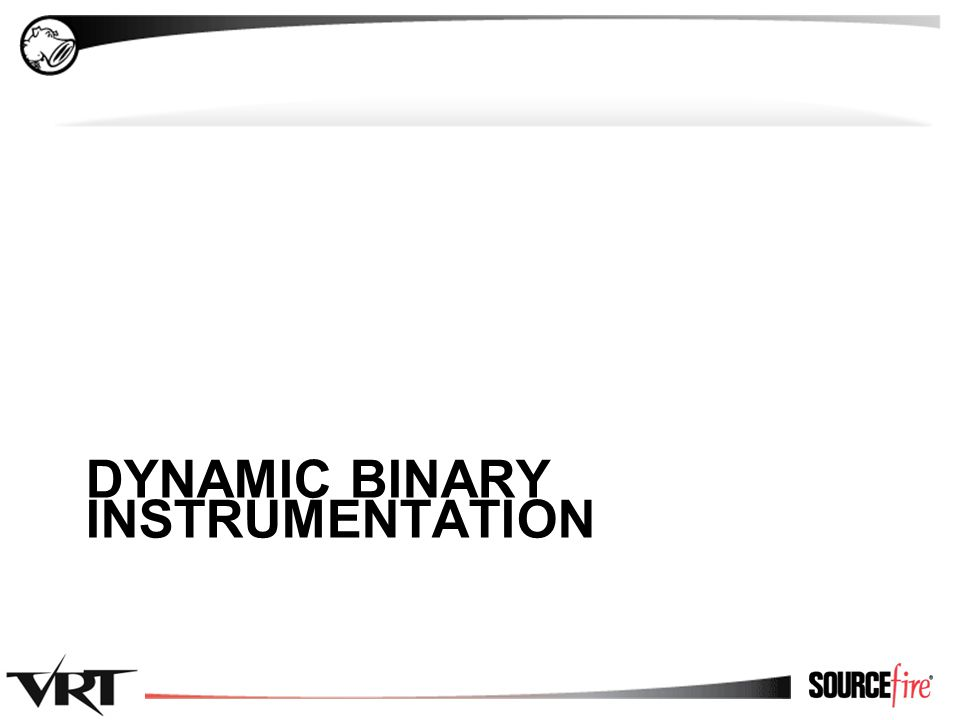 7 Dynamic Binary Instrumentation ● Dynamic Binary Instrumentation (DBI) is a process control and analysis technique that involves injecting instrumentation code into a running process ● DBI can be achieved through various means ▸ System debugging APIs ▸ Binary code caching ▸ Virtualization / Emulation