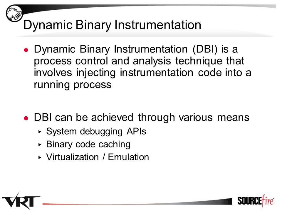 8 DBI Frameworks ● A DBI Framework facilitates the development of Dynamic Binary Analysis (DBA) tools ● DBI Frameworks provide an API for binary loading, process control, and instrumentation ▸ DynamoRIO ▸ PIN ▸ Valgrind