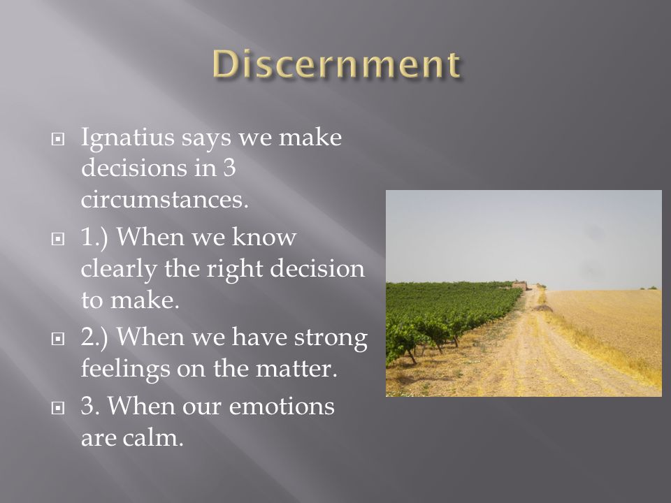  What is discernment?  Understanding and distinguishing between the movements of one's heart.  What does it mean?  What is God saying to me?