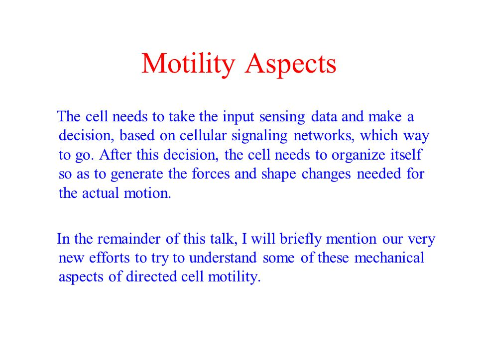 Motility Aspects The cell needs to take the input sensing data and make a decision, based on cellular signaling networks, which way to go.