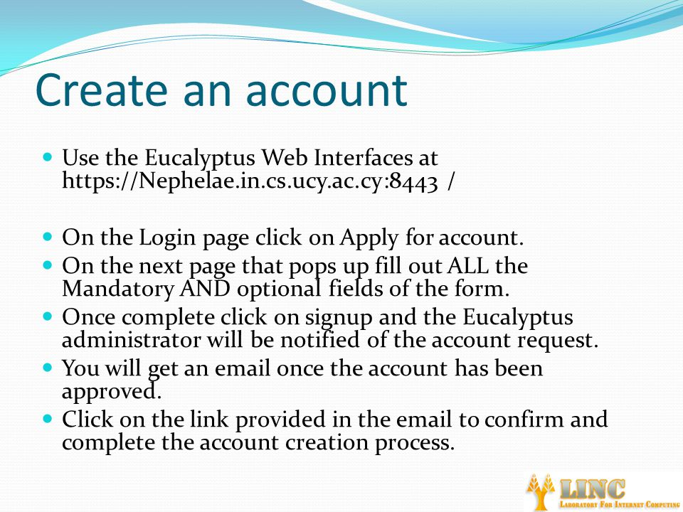 Create an account Use the Eucalyptus Web Interfaces at https://Nephelae.in.cs.ucy.ac.cy:8443 / On the Login page click on Apply for account.
