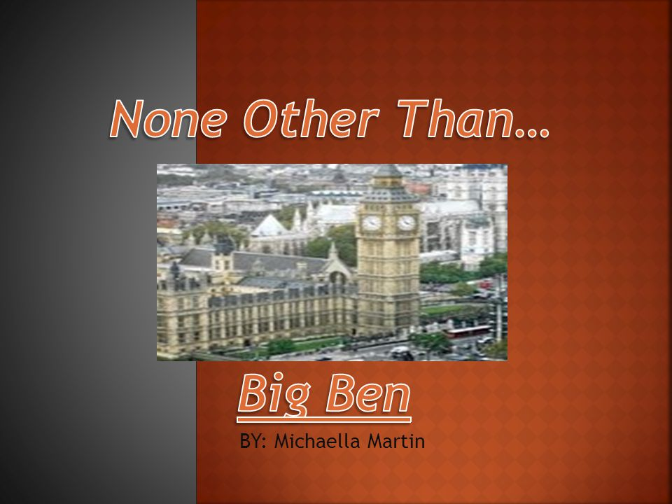  Big Ben was made by Whitechapel Bell Foundry after the original which was made by bell makers John Warner & Sons