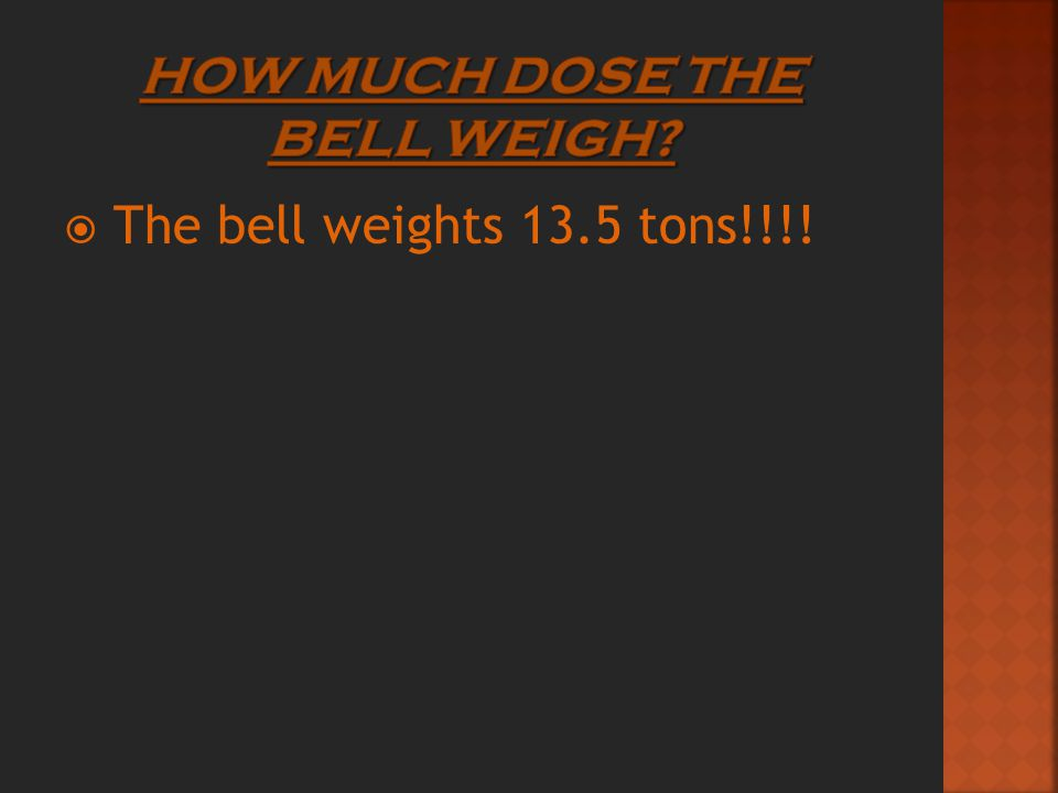  The bell weights 13.5 tons!!!!