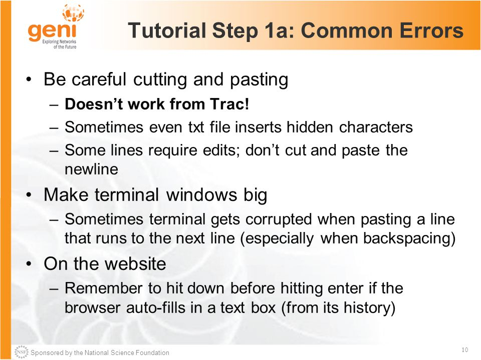 Sponsored by the National Science Foundation 10 Tutorial Step 1a: Common Errors Be careful cutting and pasting –Doesn't work from Trac.