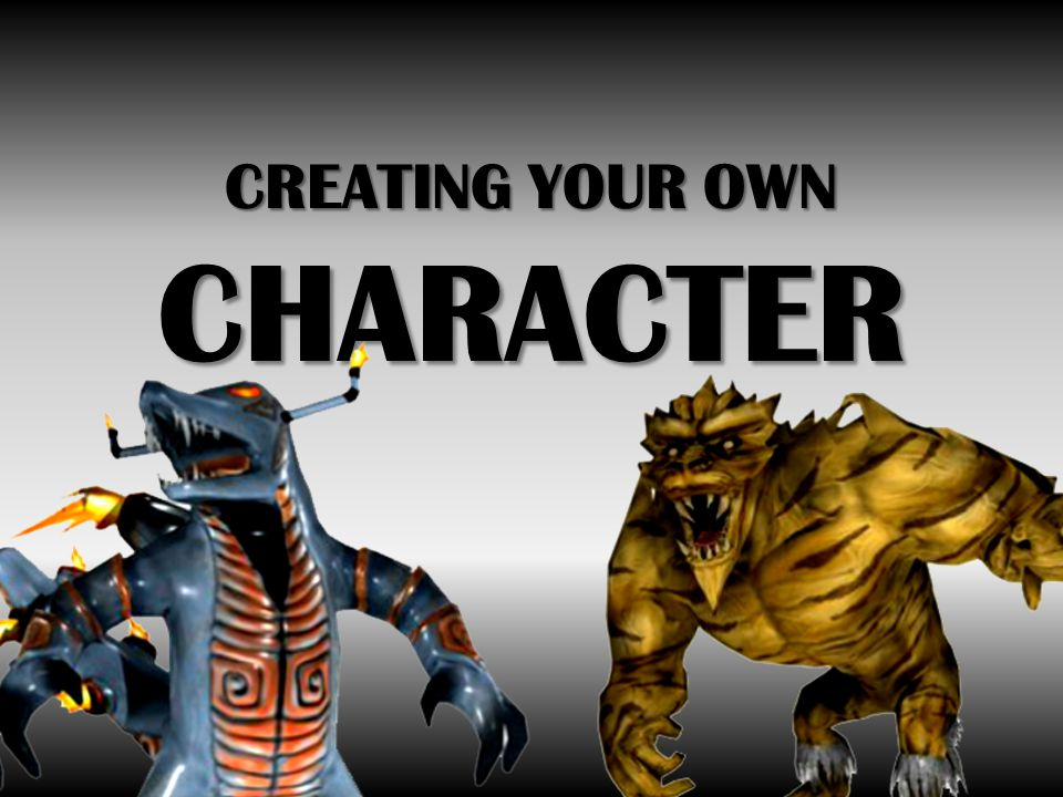 CREATING YOUR OWN CHARACTER