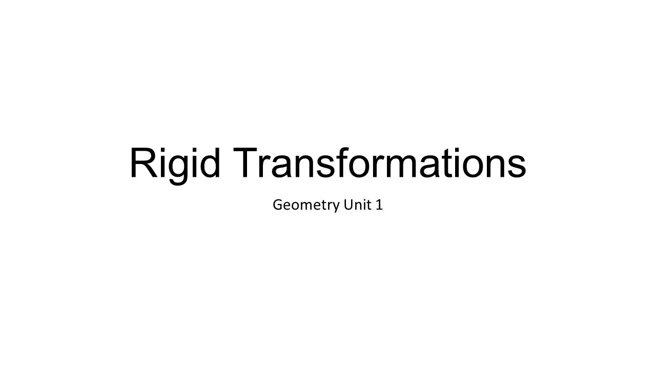 Rigid Transformations Geometry Unit 1