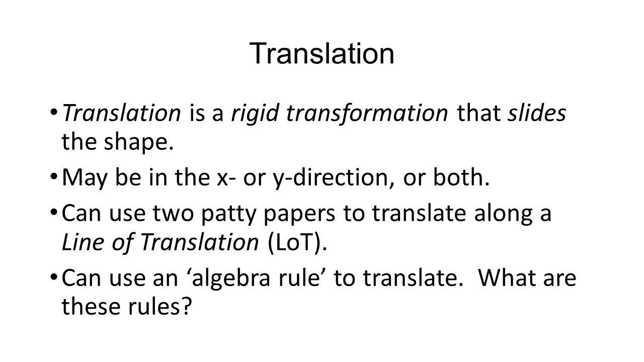 Translation Translation is a rigid transformation that slides the shape.