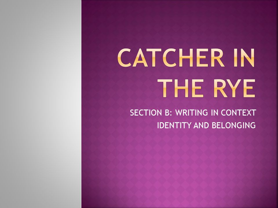 SECTION B: WRITING IN CONTEXT IDENTITY AND BELONGING