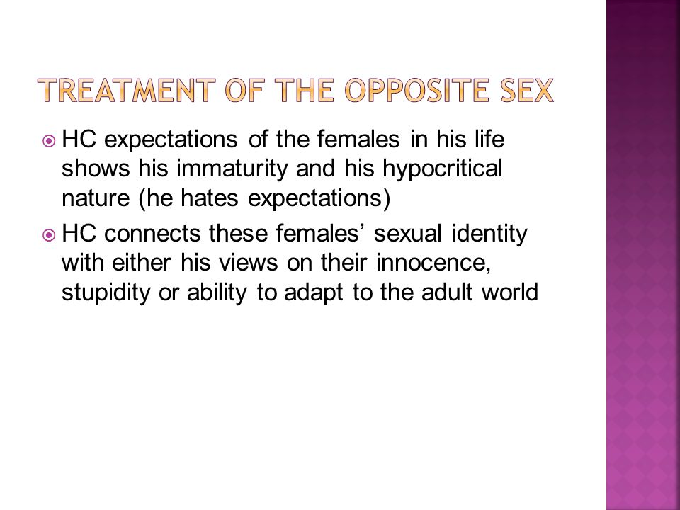  HC expectations of the females in his life shows his immaturity and his hypocritical nature (he hates expectations)  HC connects these females' sex