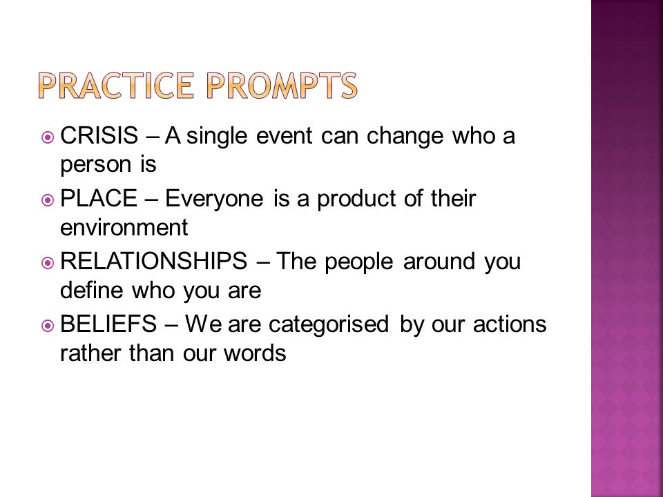  CRISIS – A single event can change who a person is  PLACE – Everyone is a product of their environment  RELATIONSHIPS – The people around you define who you are  BELIEFS – We are categorised by our actions rather than our words