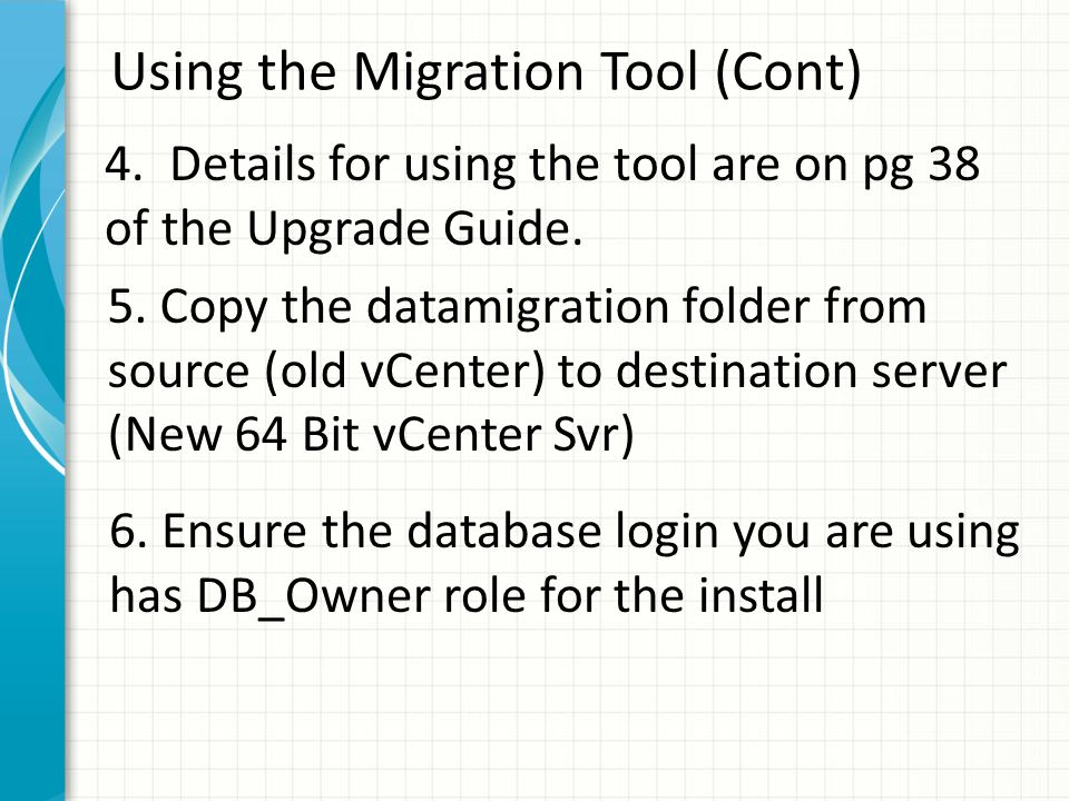 Using the Migration Tool (Cont) 4. Details for using the tool are on pg 38 of the Upgrade Guide.