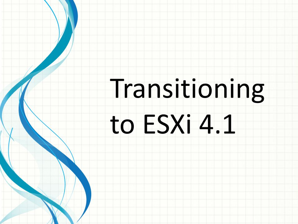 Transitioning to ESXi 4.1
