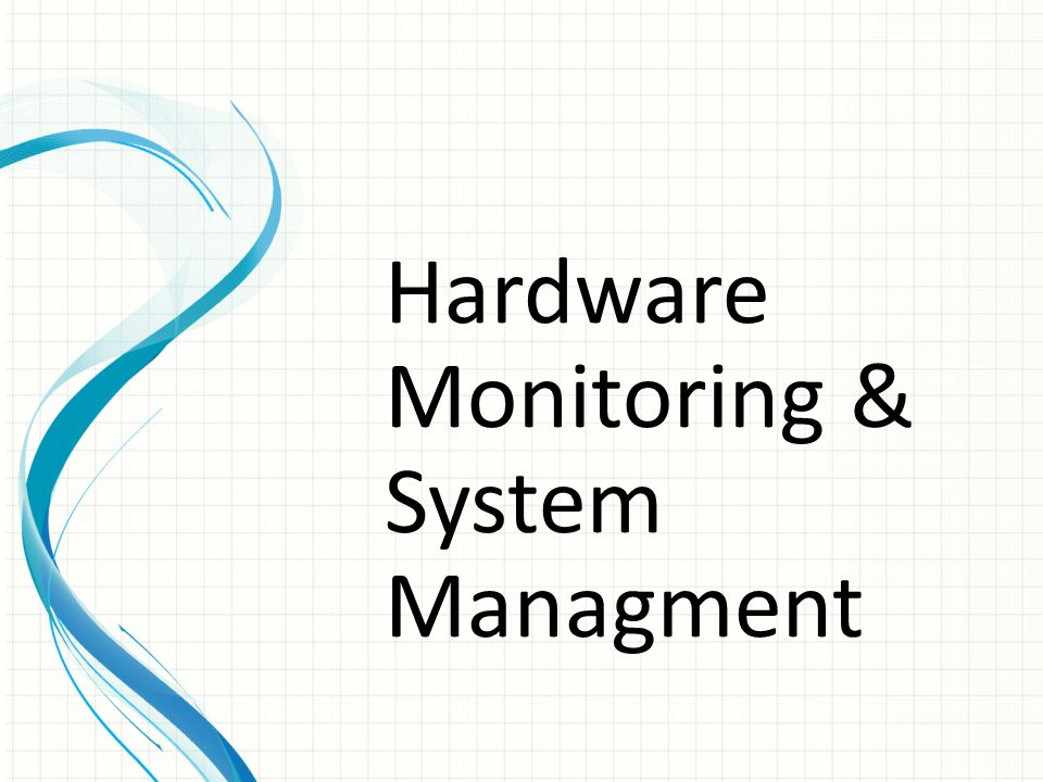 Hardware Monitoring & System Managment