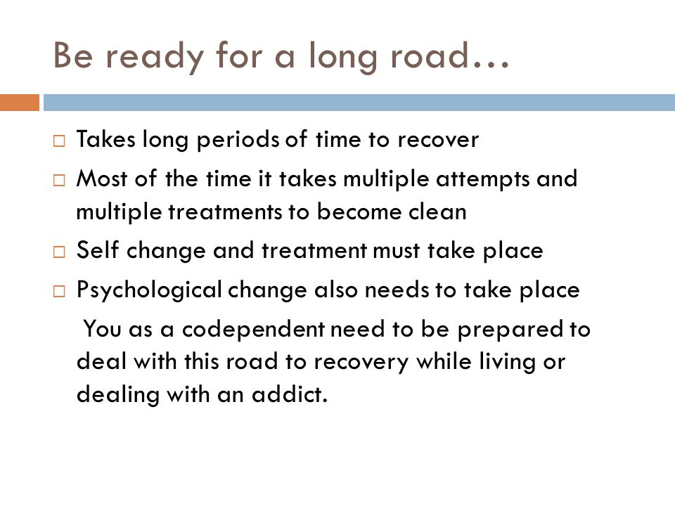 Be ready for a long road…  Takes long periods of time to recover  Most of the time it takes multiple attempts and multiple treatments to become clea