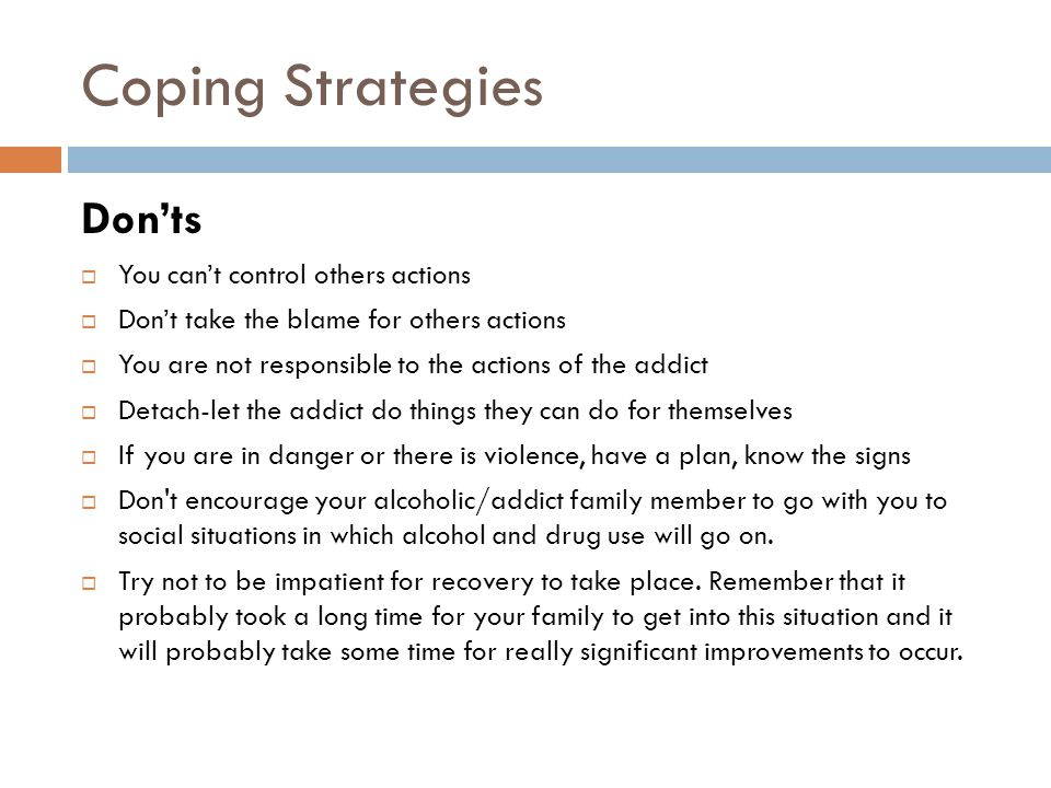 Do's and Don'ts Do's  Try to learn the facts about alcoholism and other drug addiction.