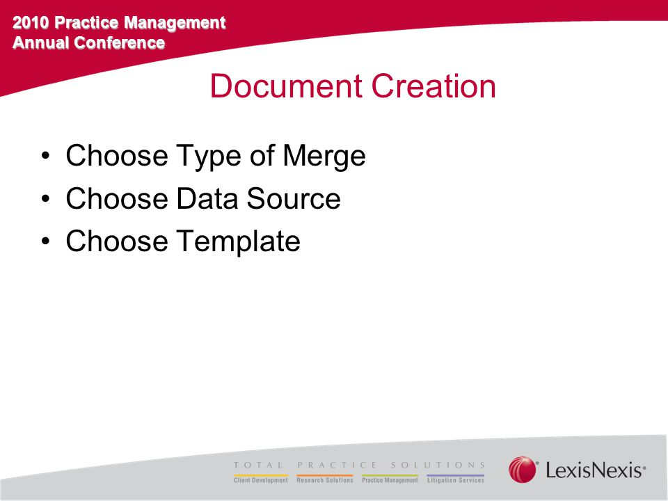 2010 Practice Management Annual Conference Document Creation Choose Type of Merge Choose Data Source Choose Template