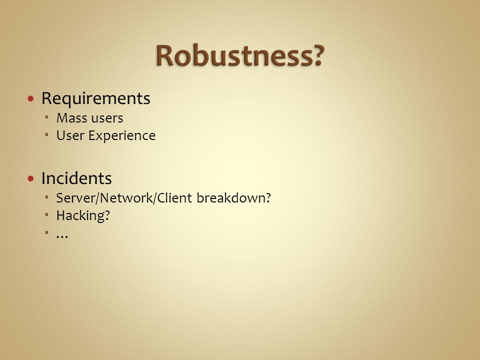 Requirements  Mass users  User Experience Incidents  Server/Network/Client breakdown.