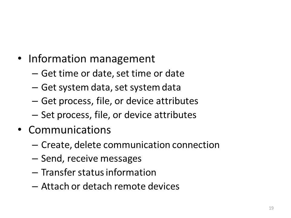 Information management – Get time or date, set time or date – Get system data, set system data – Get process, file, or device attributes – Set process