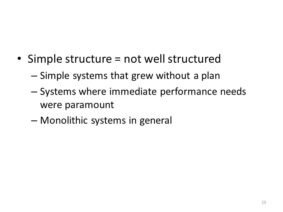Simple structure = not well structured – Simple systems that grew without a plan – Systems where immediate performance needs were paramount – Monolith