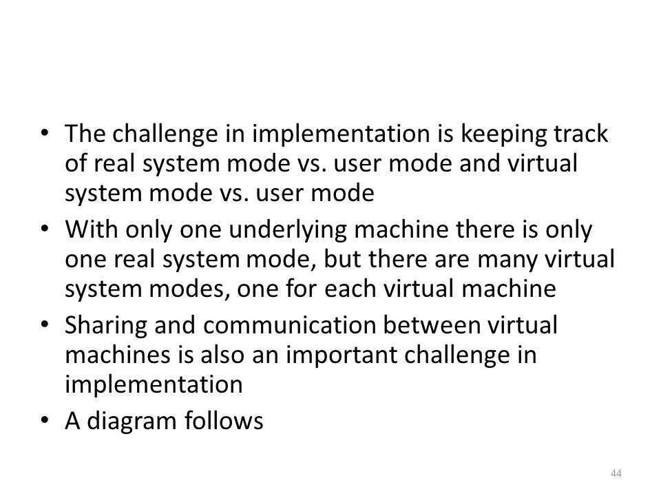 The challenge in implementation is keeping track of real system mode vs. user mode and virtual system mode vs. user mode With only one underlying mach
