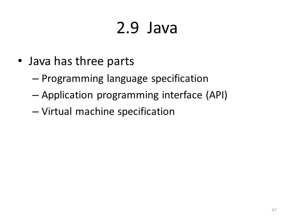 2.9 Java Java has three parts – Programming language specification – Application programming interface (API) – Virtual machine specification 47