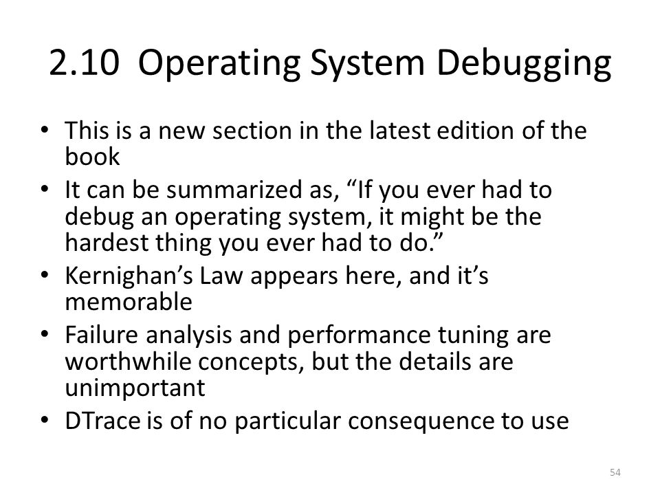 """2.10 Operating System Debugging This is a new section in the latest edition of the book It can be summarized as, """"If you ever had to debug an operatin"""