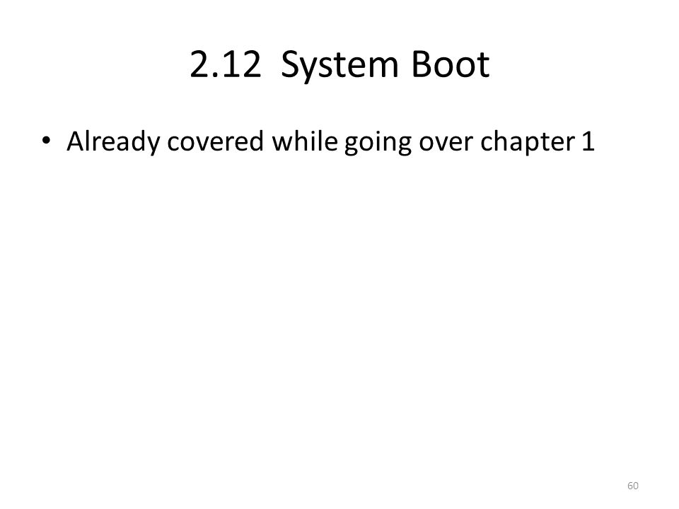 2.12 System Boot Already covered while going over chapter 1 60