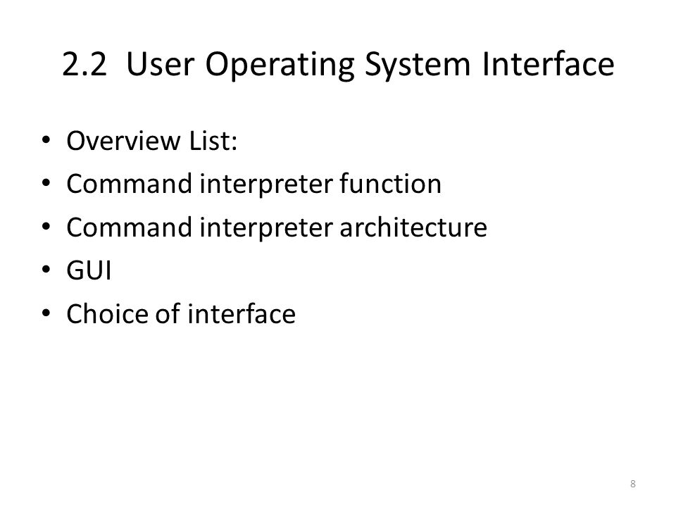 2.2 User Operating System Interface Overview List: Command interpreter function Command interpreter architecture GUI Choice of interface 8