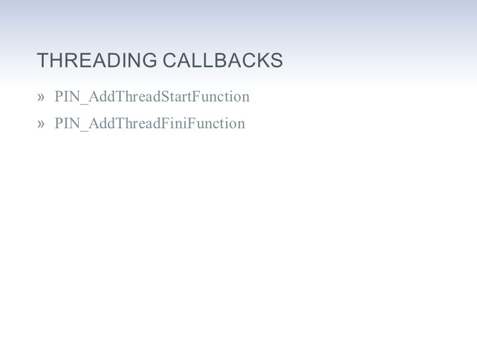 THREADING CALLBACKS »PIN_AddThreadStartFunction »PIN_AddThreadFiniFunction
