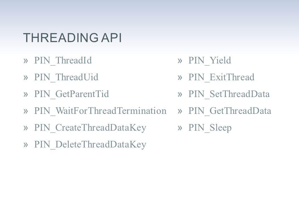 »PIN_ThreadId »PIN_ThreadUid »PIN_GetParentTid »PIN_WaitForThreadTermination »PIN_CreateThreadDataKey »PIN_DeleteThreadDataKey »PIN_Yield »PIN_ExitThread »PIN_SetThreadData »PIN_GetThreadData »PIN_Sleep THREADING API