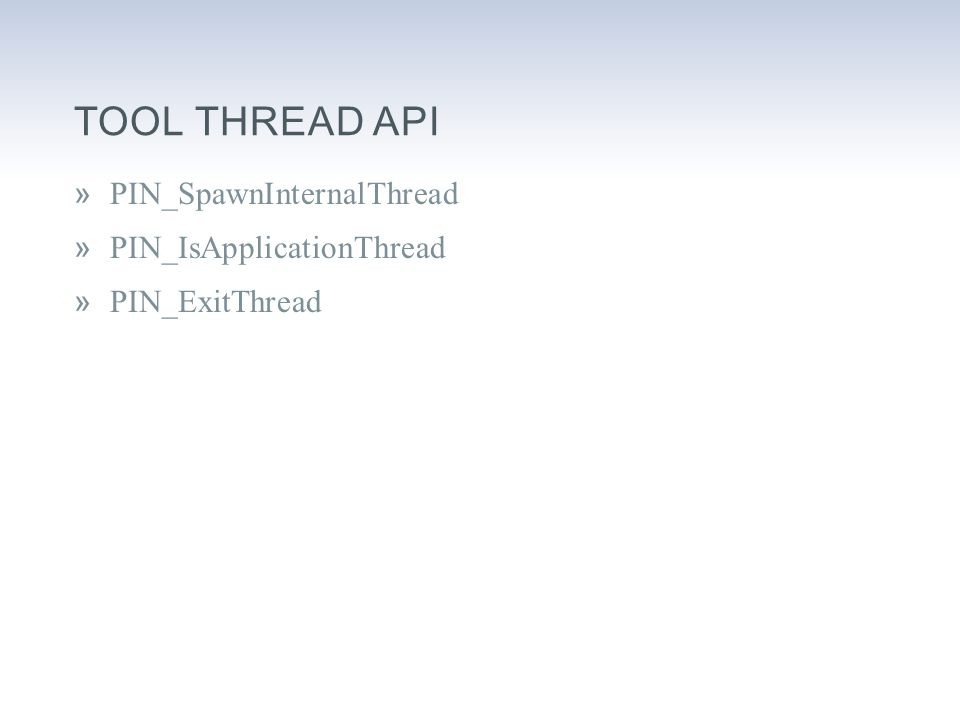 TOOL THREAD API »PIN_SpawnInternalThread »PIN_IsApplicationThread »PIN_ExitThread