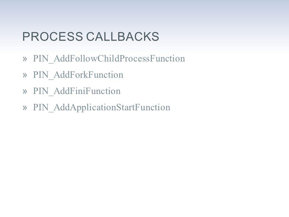 PROCESS CALLBACKS »PIN_AddFollowChildProcessFunction »PIN_AddForkFunction »PIN_AddFiniFunction »PIN_AddApplicationStartFunction
