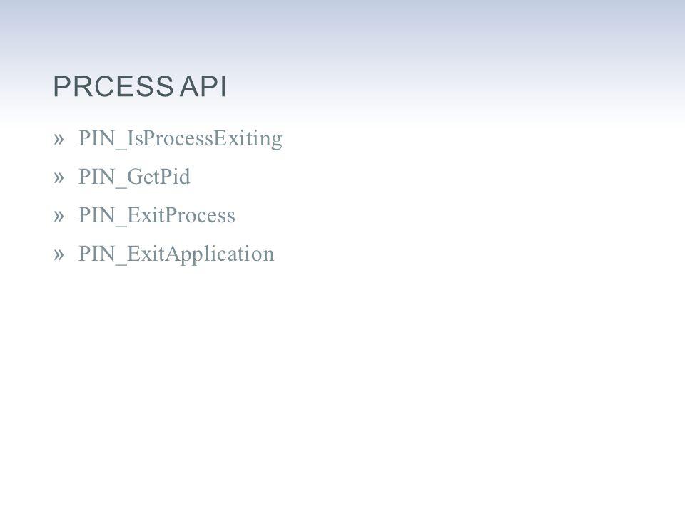 PRCESS API »PIN_IsProcessExiting »PIN_GetPid »PIN_ExitProcess »PIN_ExitApplication