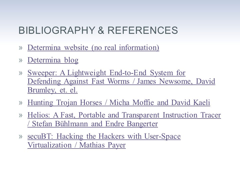 BIBLIOGRAPHY & REFERENCES »Determina website (no real information)Determina website (no real information) »Determina blogDetermina blog »Sweeper: A Lightweight End-to-End System for Defending Against Fast Worms / James Newsome, David Brumley, et.