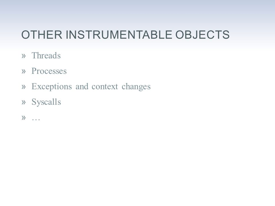 OTHER INSTRUMENTABLE OBJECTS »Threads »Processes »Exceptions and context changes »Syscalls »…
