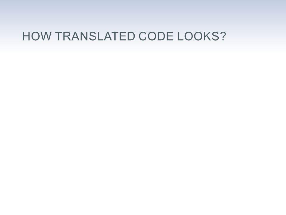 HOW TRANSLATED CODE LOOKS
