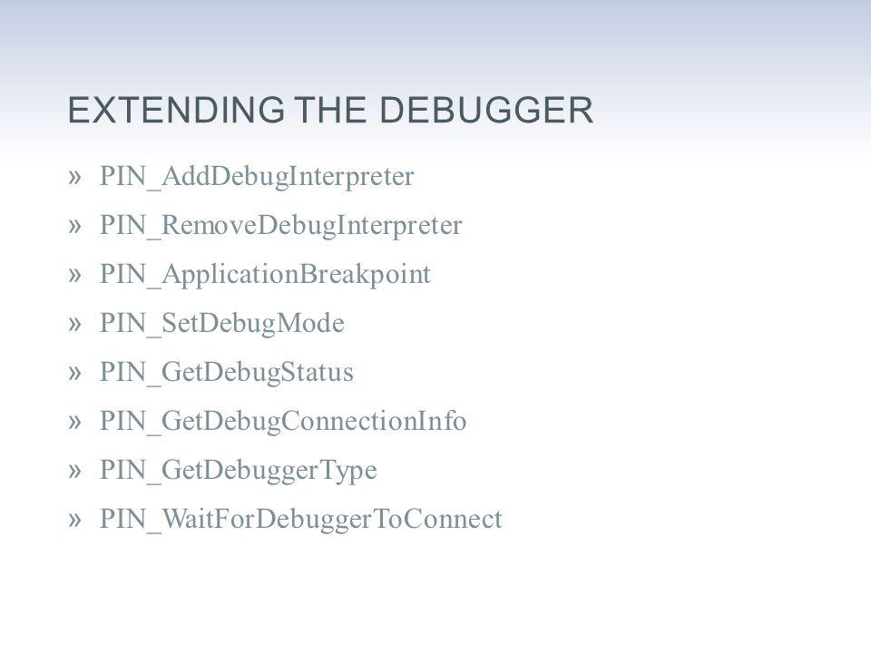 EXTENDING THE DEBUGGER »PIN_AddDebugInterpreter »PIN_RemoveDebugInterpreter »PIN_ApplicationBreakpoint »PIN_SetDebugMode »PIN_GetDebugStatus »PIN_GetDebugConnectionInfo »PIN_GetDebuggerType »PIN_WaitForDebuggerToConnect