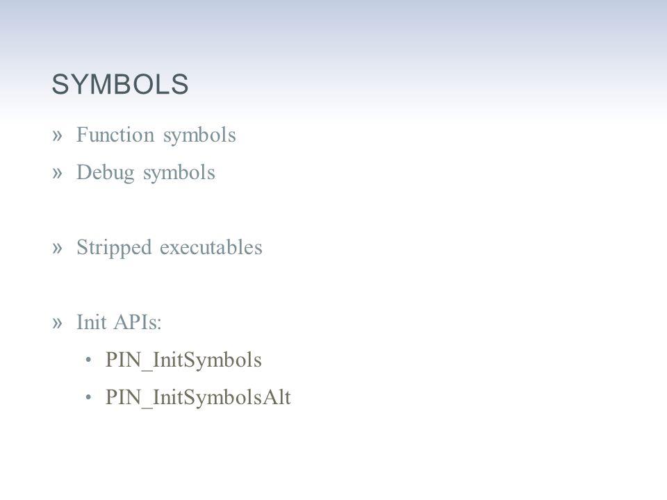 SYMBOLS »Function symbols »Debug symbols »Stripped executables »Init APIs: PIN_InitSymbols PIN_InitSymbolsAlt