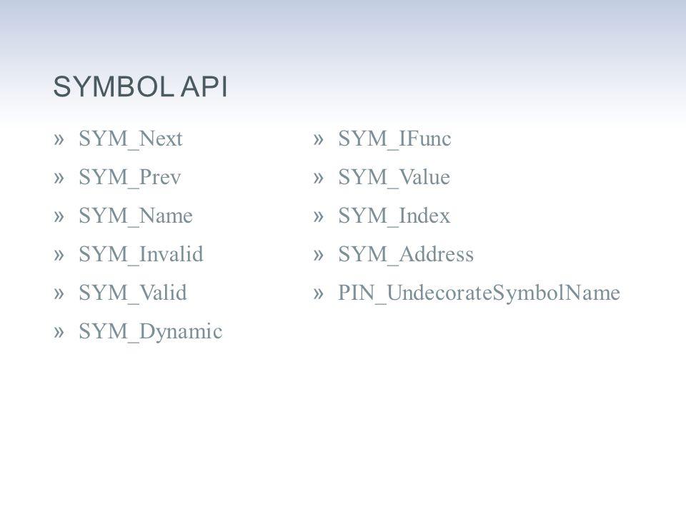»SYM_Next »SYM_Prev »SYM_Name »SYM_Invalid »SYM_Valid »SYM_Dynamic »SYM_IFunc »SYM_Value »SYM_Index »SYM_Address »PIN_UndecorateSymbolName SYMBOL API
